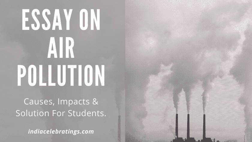 Essay on Air Pollution | Causes, Impacts & Solution For Students.